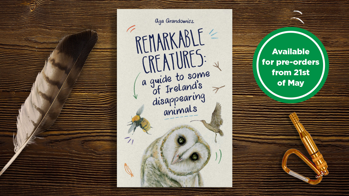 Remarkable Creatures: a guide to some of Ireland's disappearing animals; book by Aga Grandowicz.